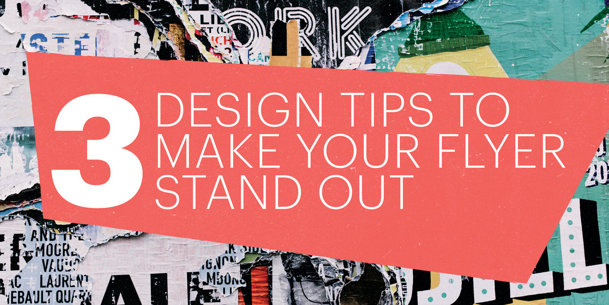 3 Design Tips To Make Your Flyers Stand Out