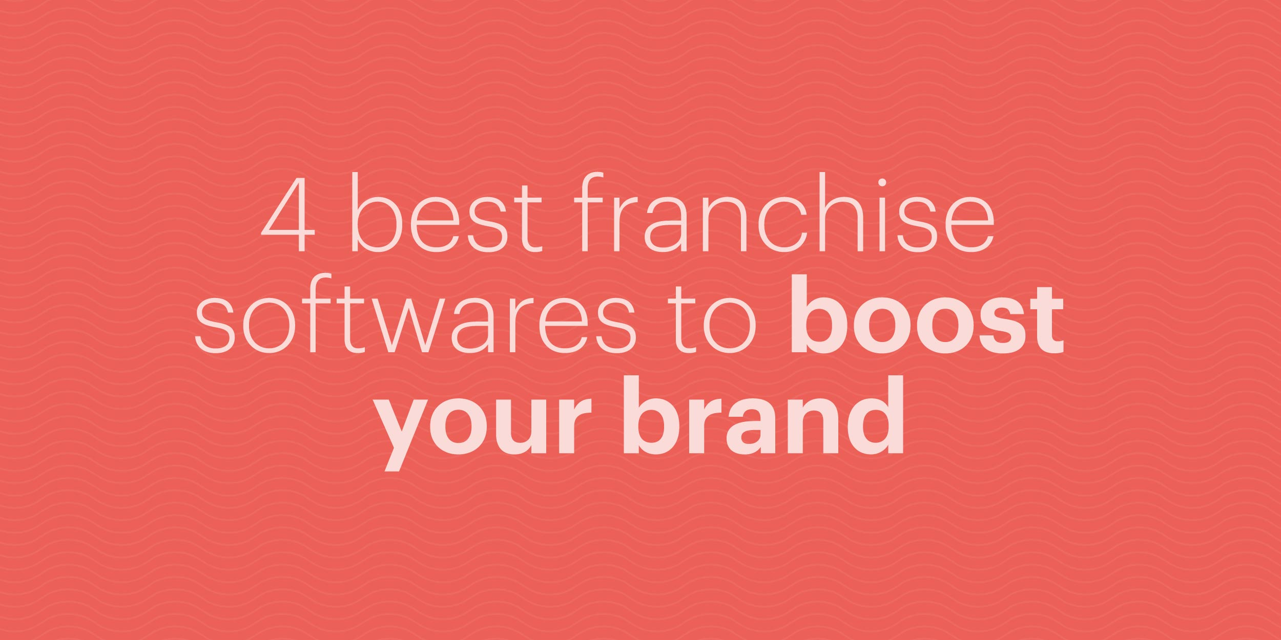 4 Best Franchise Management Softwares to Boost Your Brand