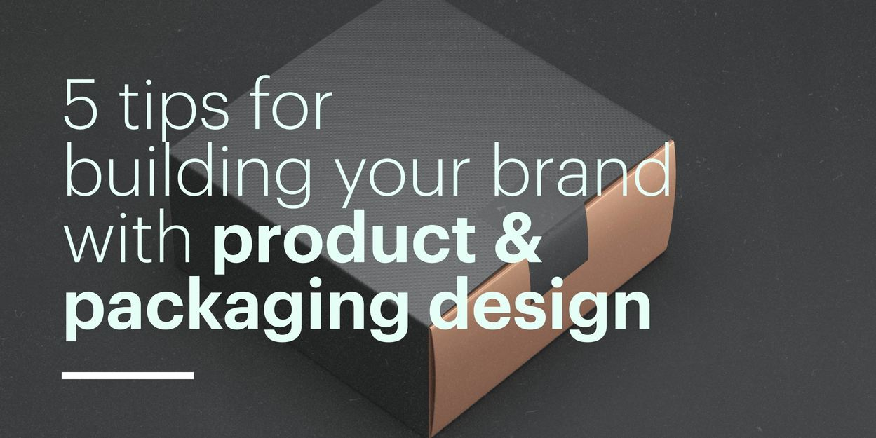 5 Tips For Building Your Brand With Product Packaging Design