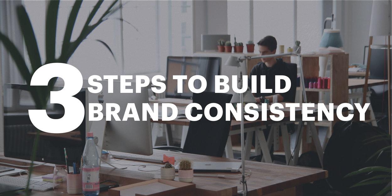 3 steps to build brand consistency