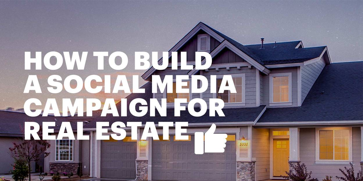 How To Build A Social Media Campaign For Real Estate With Templates