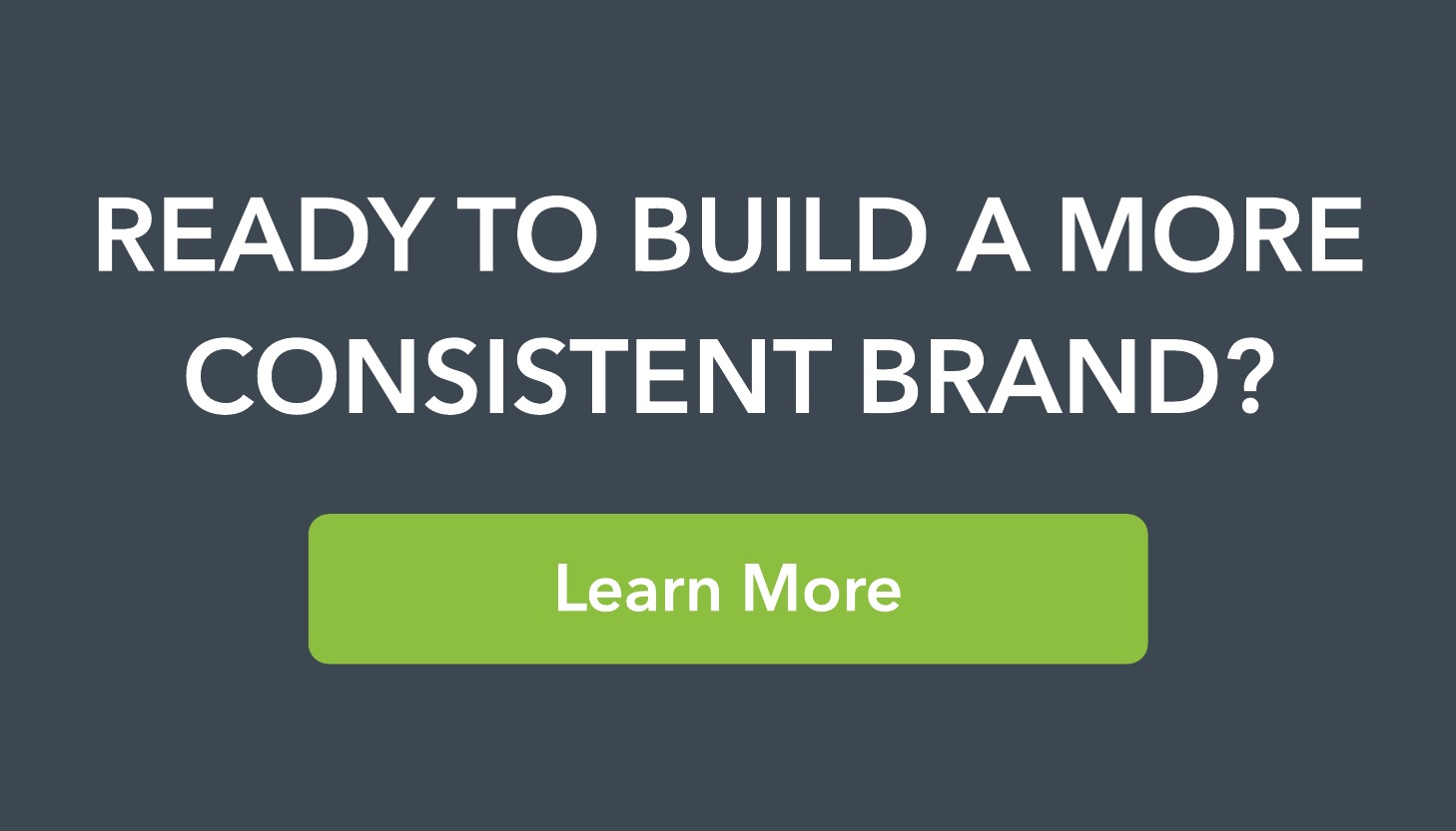 ready to build a more consistent brand?